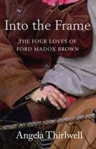 Into The Frame ebook by Angela Thirlwell