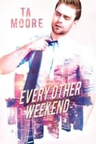 Every Other Weekend ebook by TA Moore