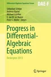 Progress in Differential-Algebraic Equations - Deskriptor 2013 ebook by Sebastian Schöps,Andreas Bartel,Michael Günther,E. Jan W. ter Maten,Peter C Müller