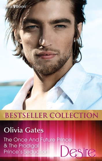 Olivia Gates Bestseller Collection 201211/The Once And Future Prince/The Prodigal Prince's Seduction ebook by Olivia Gates