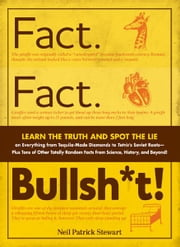 Fact. Fact. Bullsh*t!: Learn the Truth and Spot the Lie on Everything from Tequila-Made Diamonds to Tetris's Soviet Roots - Plus Tons of Other Totally Random Facts from Science, History and Beyond! ebook by Neil Patrick Stewart