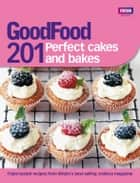 Good Food: 201 Perfect Cakes and Bakes eBook by Ebury Publishing
