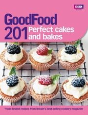 Good Food: 201 Perfect Cakes and Bakes ebook by BBC Digital