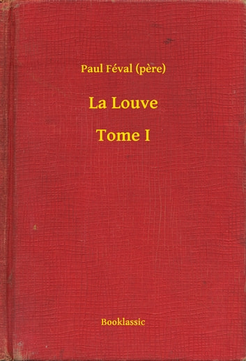 La Louve - Tome I ebook by Paul Féval (pere)