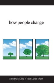How People Change ebook by Timothy S. Lane,Paul David Tripp