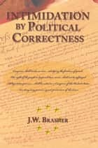 Intimidation by Political Correctness - A Distinctively Democrat Phenomenon ebook by J.W. Brasher