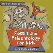 Fossils and Paleontology for kids: Facts, Photos and Fun | Children's Fossil Books ebook by Baby Professor