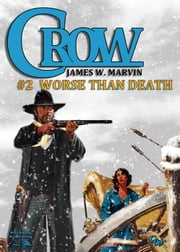 Worse Than Death (A Crow Western #2) ebook by James W. Marvin