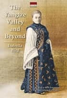 The Yangtze Valley and Beyond ebook by Isabella L. Bird,Graham Earnshaw