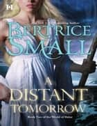 A Distant Tomorrow (Mills & Boon M&B) (World of Hetar, Book 2) ebook by Bertrice Small
