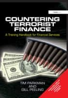 Countering Terrorist Finance - A Training Handbook for Financial Services ebook by Tim Parkman, Gill Peeling