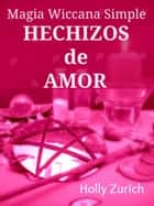 Magia Wiccana Simple Hechizos de Amor ebook by Holly Zurich