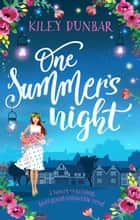 One Summer's Night - A heart-warming, feel good romantic read ebook by Kiley Dunbar