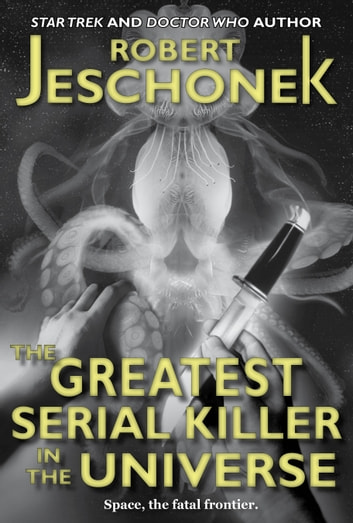 The Greatest Serial Killer in the Universe - A Scifi Story ebook by Robert Jeschonek