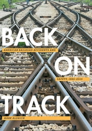 Back on Track - American Railroad Accidents and Safety, 1965–2015 ebook by Mark Aldrich