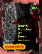 Death Marches at Dawn ebook by John Pirillo