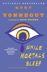 While Mortals Sleep - Unpublished Short Fiction ebook by Kurt Vonnegut