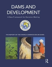 Dams and Development - A New Framework for Decision-making - The Report of the World Commission on Dams ebook by World Commission on Dams