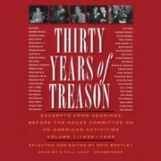 Thirty Years of Treason, Vol. 1 - Excerpts from Hearings before the House Committee on Un-American Activities, 1938-1948 audiobook by Eric Bentley, Eric Bentley, Gabrielle de Cuir