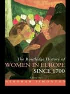 The Routledge History of Women in Europe since 1700 ebook by Deborah Simonton