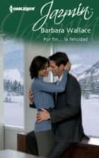 Por fin… la felicidad ebook by Barbara Wallace