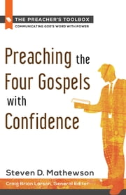 Preaching the Four Gospels with Confidence ebook by Steven D. Mathewson