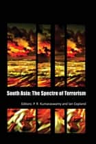 South Asia - The Spectre of Terrorism ebook by P. R. Kumaraswamy, Ian Copland