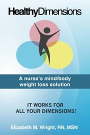 Healthy Dimension: A nurse's mind/body weight loss solution ebook by Elizabeth Wright