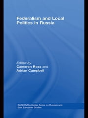 Federalism and Local Politics in Russia ebook by Cameron Ross,Adrian Campbell