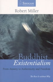 Buddhist Existentialism - From Anxiety to Authenticity to Freedom ebook by Robert Miller