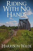 Riding With No Hands ebook by Harrison Wilde