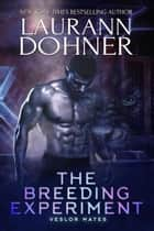 The Breeding Experiment - Veslor Mates, #3 ebook by Laurann Dohner