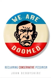 We Are Doomed - Reclaiming Conservative Pessimism ebook by John Derbyshire