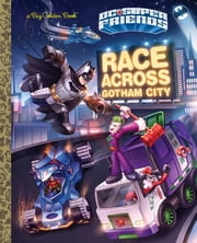 Race Across Gotham City (DC Super Friends) ebook by Golden Books,Erik Doescher,Michael Atiyeh