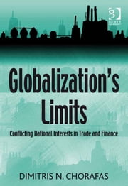 Globalization's Limits - Conflicting National Interests in Trade and Finance ebook by Prof Dr Dimitris N Chorafas