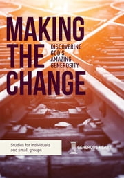 Making the Change - Discovering God's Amazing Generosity ebook by Rob James, Philip Bishop