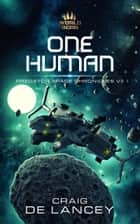 One Human - Predator Space Chronicles VII ebook by Craig DeLancey
