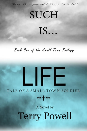 Such is Life, Tale of a Small Town Soldier ebook by Terry Powell