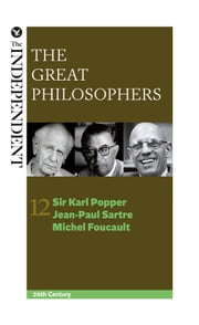 The Great Philosophers: Sir Karl Popper, Jean-Paul Sartre and Michel Foucault ebook by Jeremy Stangroom,James Garvey