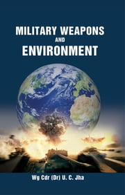 Military Weapons and Environment ebook by Wing Commander (Dr) Umesh Chandra Jha