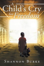 A Childs Cry for Freedom ebook by Shannon Burke