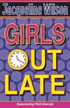Girls Out Late ebook by Jacqueline Wilson, Nick Sharratt