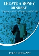 Create Money Mindset ebook by Fiori Giovanni