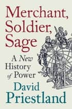 Merchant, Soldier, Sage - A New History of Power ebook by David Priestland