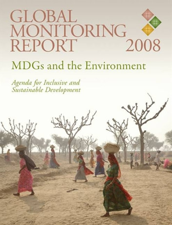 Global Monitoring Report 2008: MDGs And The Environment: Agenda For Inclusive And Sustainable Development ebook by World Bank