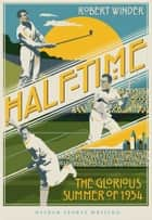 Half-Time - The Glorious Summer of 1934 ebook by Robert Winder