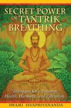 Secret Power of Tantrik Breathing eBook por Swami Sivapriyananda