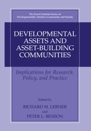 Developmental Assets and Asset-Building Communities - Implications for Research, Policy, and Practice ebook by Richard M. Lerner,Peter Benson