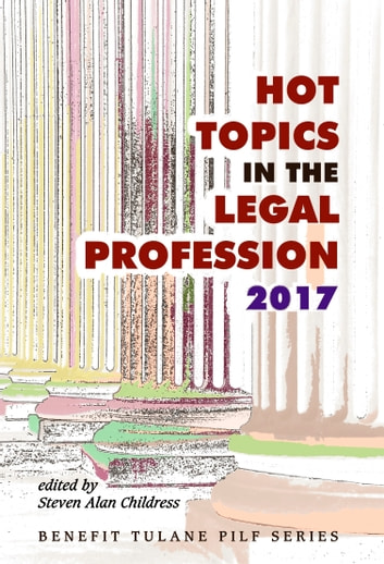 Hot Topics in the Legal Profession: 2017 ebook by Steven Alan Childress