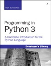 Programming in Python 3 - A Complete Introduction to the Python Language ebook by Mark Summerfield